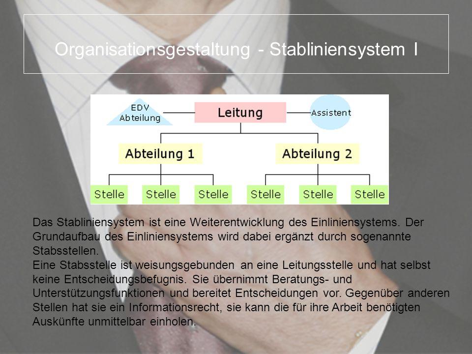 Organisationsgestaltung - Stabliniensystem I Das Stabliniensystem ist eine Weiterentwicklung des Einliniensystems. Der Grundaufbau des Einliniensystem