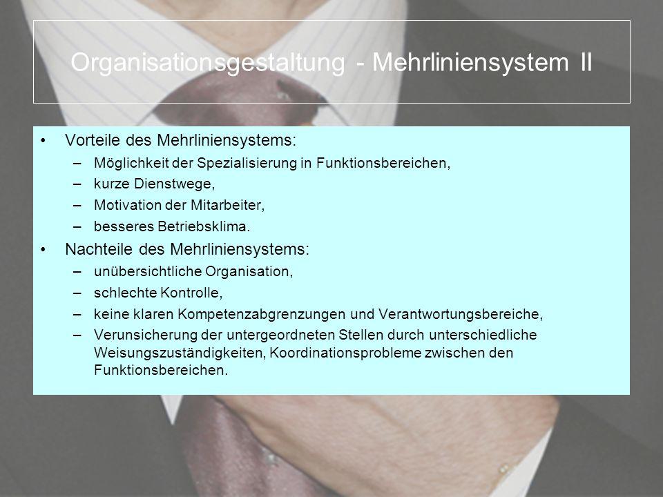 Organisationsgestaltung - Mehrliniensystem II Vorteile des Mehrliniensystems: –Möglichkeit der Spezialisierung in Funktionsbereichen, –kurze Dienstweg