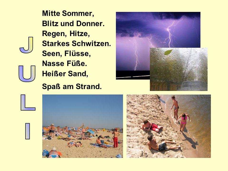 Mitte Sommer, Blitz und Donner. Regen, Hitze, Starkes Schwitzen. Seen, Flüsse, Nasse Füße. Heißer Sand, Spaß am Strand.