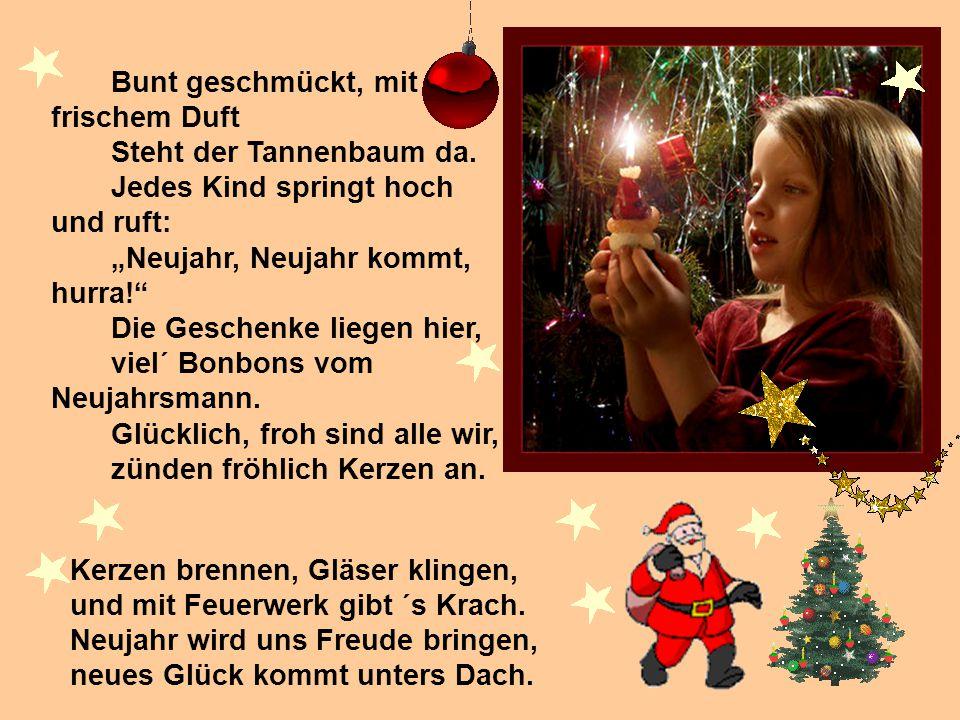 """Bunt geschmückt, mit frischem Duft Steht der Tannenbaum da. Jedes Kind springt hoch und ruft: """"Neujahr, Neujahr kommt, hurra!"""" Die Geschenke liegen hi"""