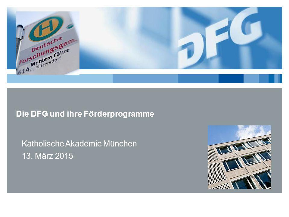 Katholische Akademie München 13. März 2015 Die DFG und ihre Förderprogramme