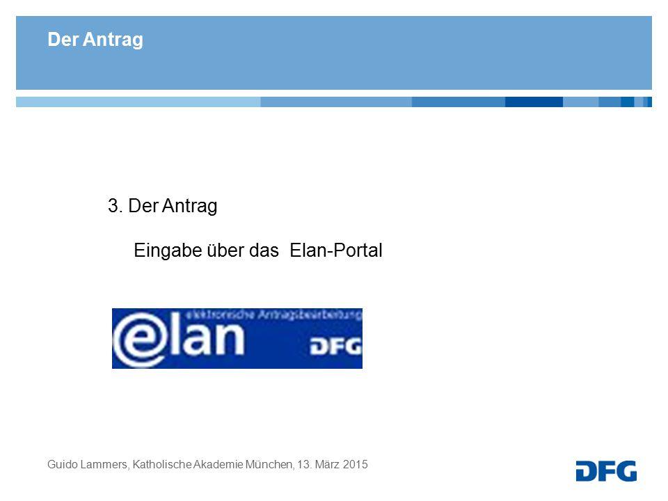Der Antrag 3. Der Antrag Eingabe über das Elan-Portal Guido Lammers, Katholische Akademie München, 13. März 2015