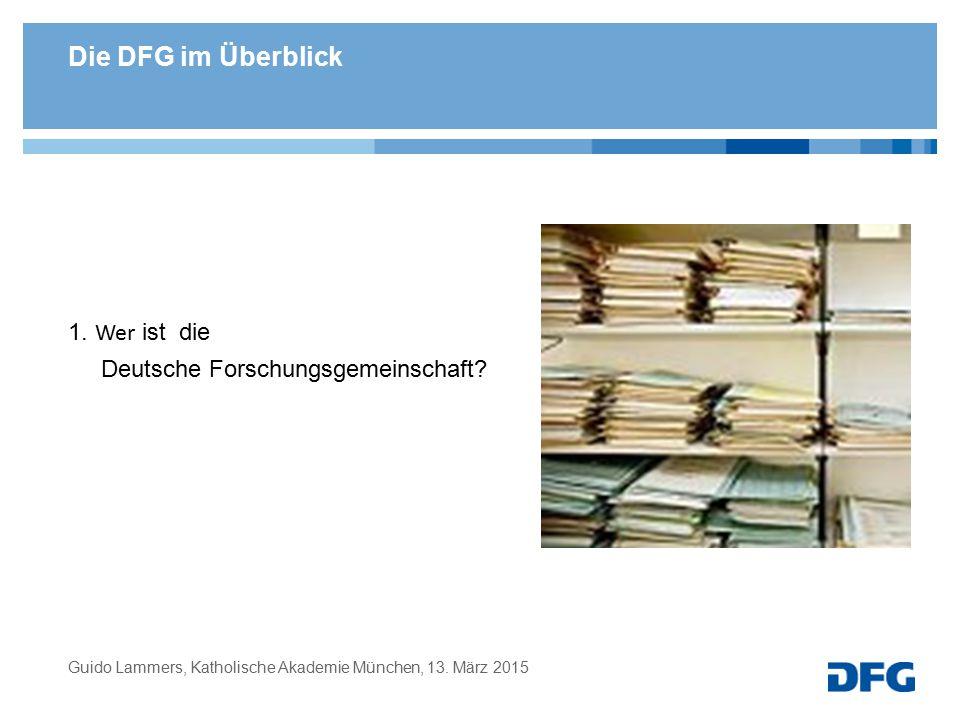 Die DFG im Überblick 1. Wer ist die Deutsche Forschungsgemeinschaft? Guido Lammers, Katholische Akademie München, 13. März 2015