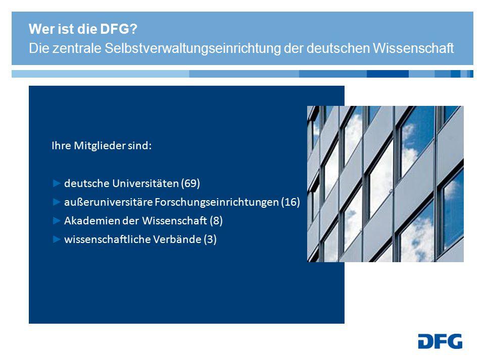 Ihre Mitglieder sind: ► deutsche Universitäten (69) ► außeruniversitäre Forschungseinrichtungen (16) ► Akademien der Wissenschaft (8) ► wissenschaftli