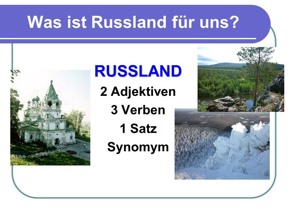 Was ist Russland für uns? RUSSLAND 2 Adjektiven 3 Verben 1 Satz Synomym