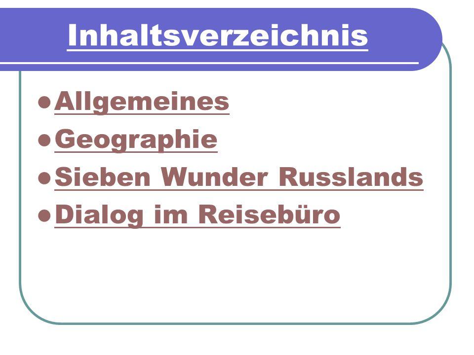 Inhaltsverzeichnis Allgemeines Geographie Sieben Wunder Russlands Dialog im Reisebüro