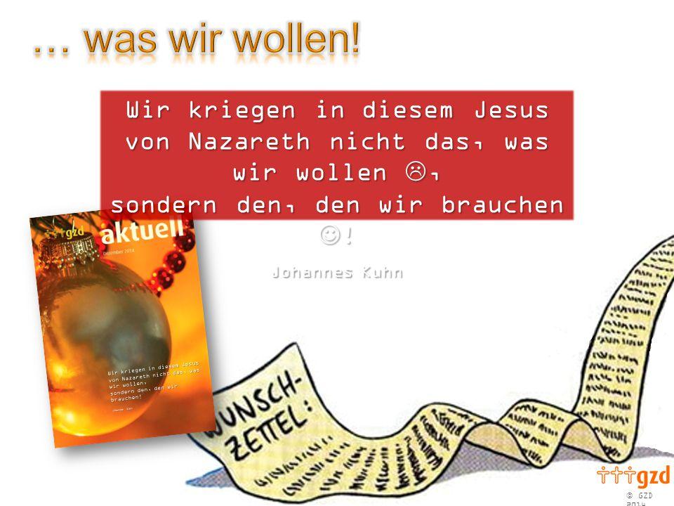  GZD 2014 Wir kriegen in diesem Jesus von Nazareth nicht das, was wir wollen, sondern den, den wir brauchen.