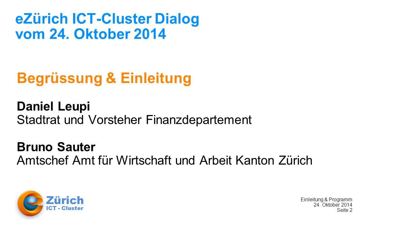 Einleitung & Programm 24. Oktober 2014 Seite 2 eZürich ICT-Cluster Dialog vom 24.