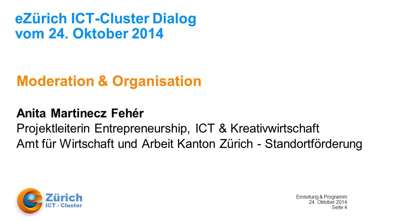Einleitung & Programm 24. Oktober 2014 Seite 4 eZürich ICT-Cluster Dialog vom 24.