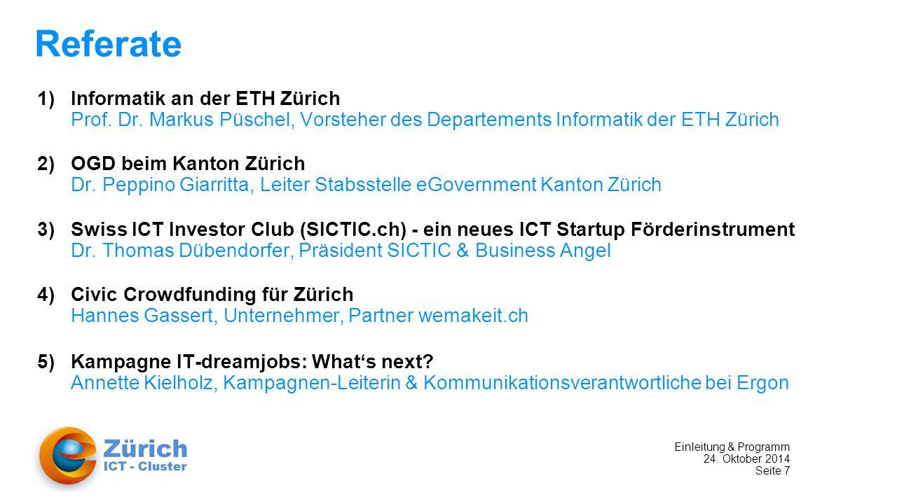 Einleitung & Programm 24. Oktober 2014 Seite 7 Referate 1)Informatik an der ETH Zürich Prof.