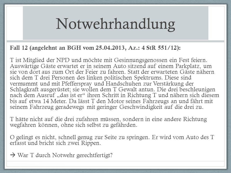 Notwehrhandlung Fall 12 (angelehnt an BGH vom 25.04.2013, Az.: 4 StR 551/12): T ist Mitglied der NPD und möchte mit Gesinnungsgenossen ein Fest feiern