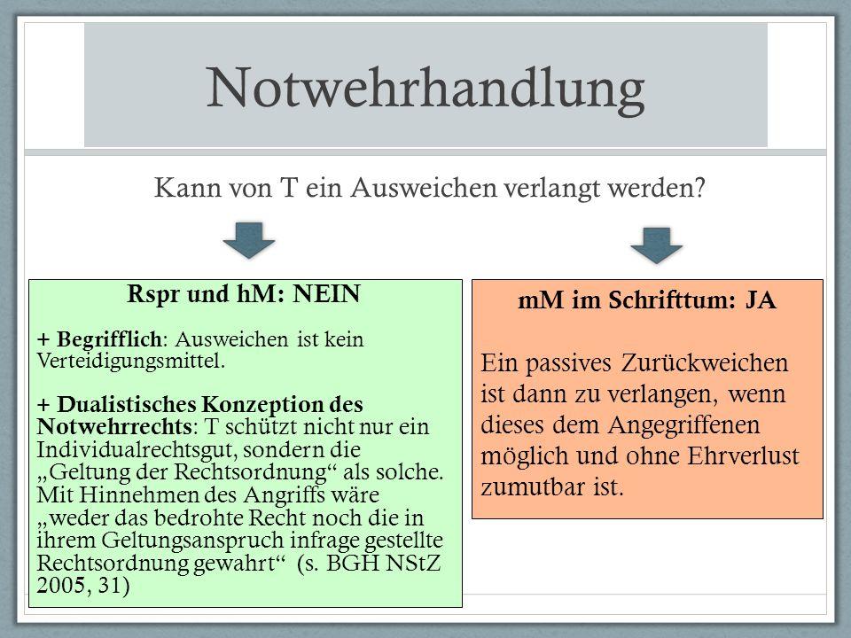 Kann von T ein Ausweichen verlangt werden? ein Rspr und hM: NEIN + Begrifflich : Ausweichen ist kein Verteidigungsmittel. + Dualistisches Konzeption d