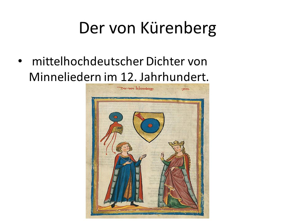 Der von Kürenberg mittelhochdeutscher Dichter von Minneliedern im 12. Jahrhundert.