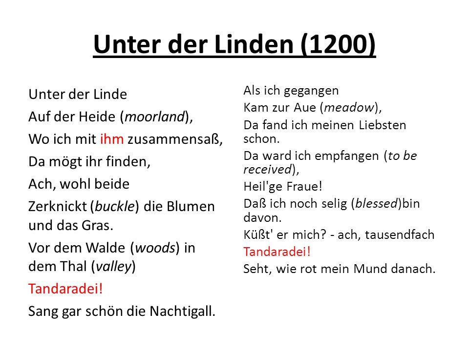 Unter der Linden (1200) Unter der Linde Auf der Heide (moorland), Wo ich mit ihm zusammensaß, Da mögt ihr finden, Ach, wohl beide Zerknickt (buckle) d