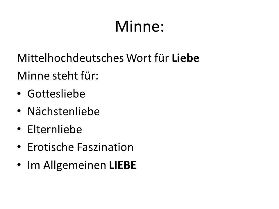Minne: Mittelhochdeutsches Wort für Liebe Minne steht für: Gottesliebe Nächstenliebe Elternliebe Erotische Faszination Im Allgemeinen LIEBE