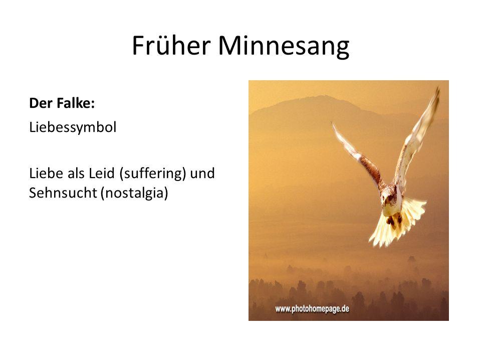 Früher Minnesang Der Falke: Liebessymbol Liebe als Leid (suffering) und Sehnsucht (nostalgia)