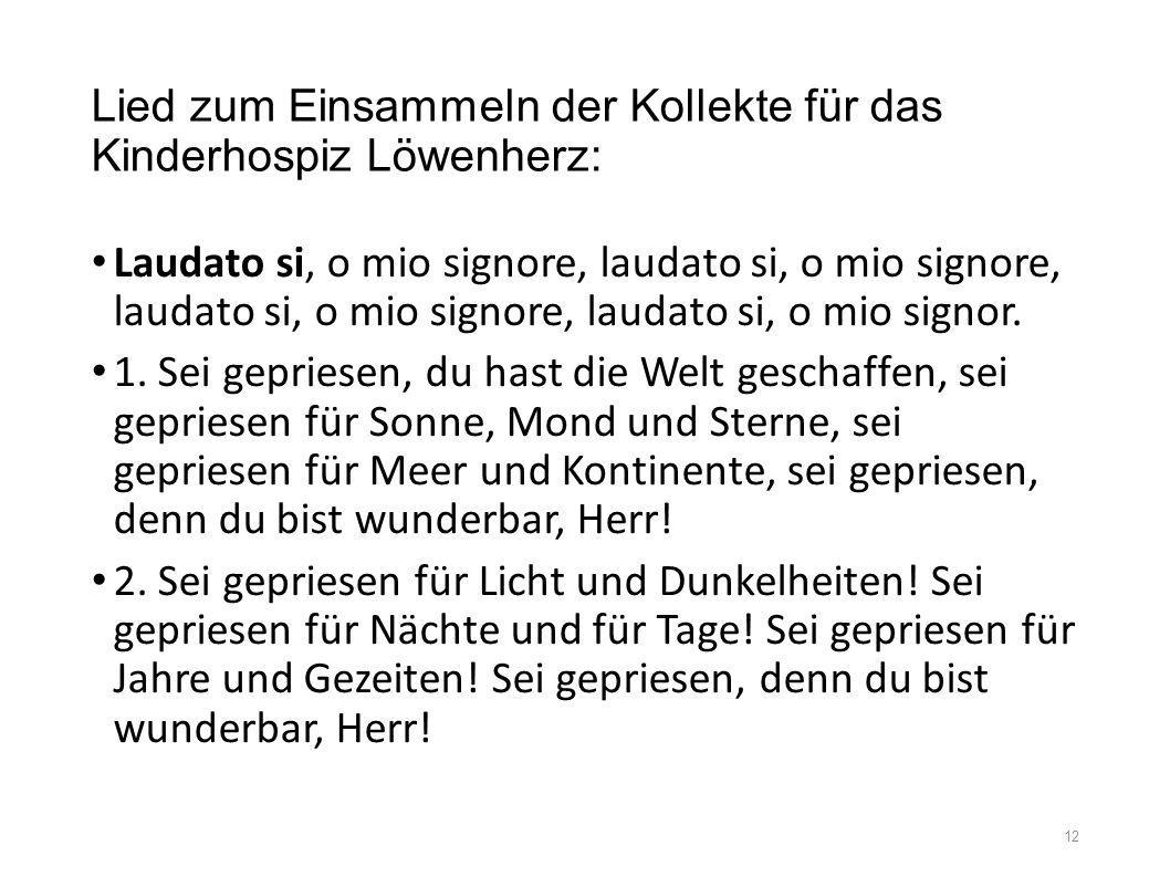 Lied zum Einsammeln der Kollekte für das Kinderhospiz Löwenherz: Laudato si, o mio signore, laudato si, o mio signore, laudato si, o mio signore, laud