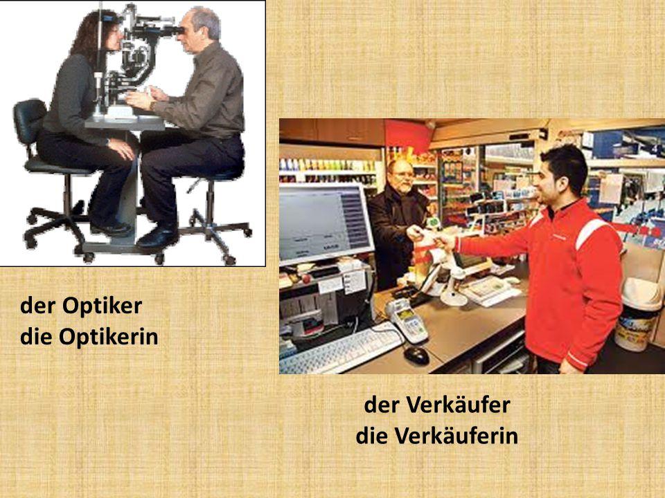 der Optiker die Optikerin der Verkäufer die Verkäuferin