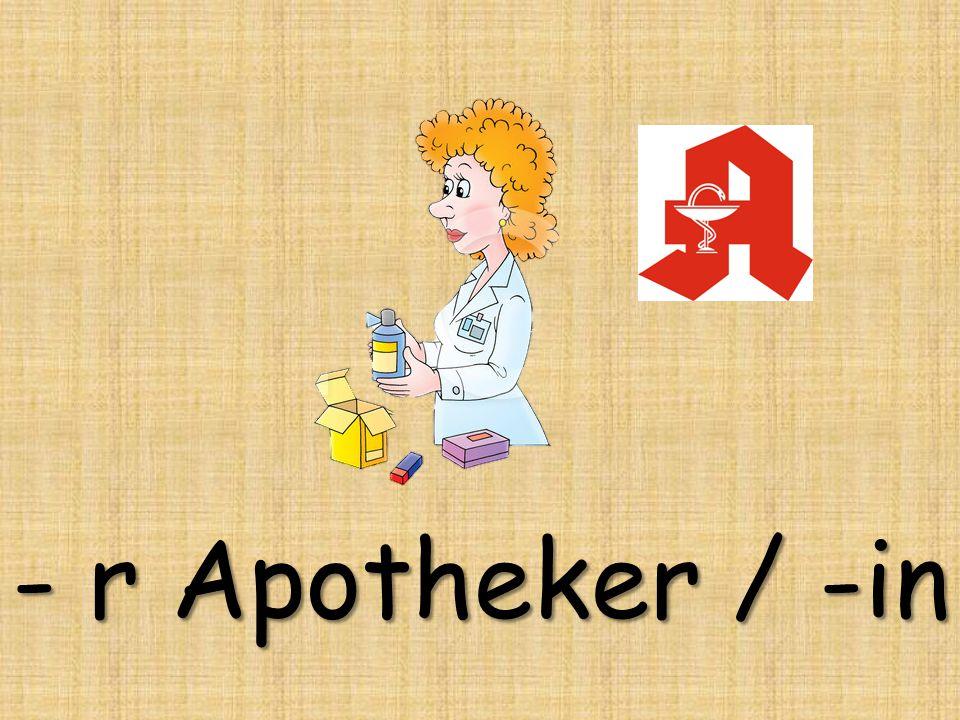 - r Apotheker / -in