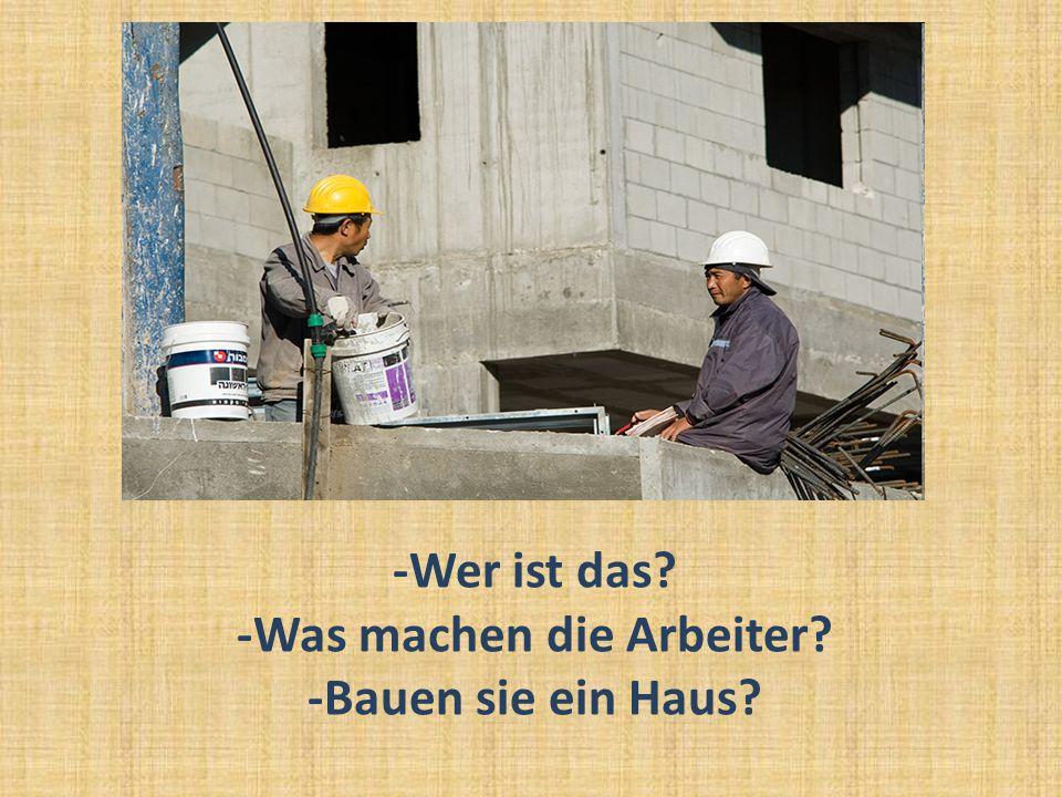-Wer ist das? -Was machen die Arbeiter? -Bauen sie ein Haus?
