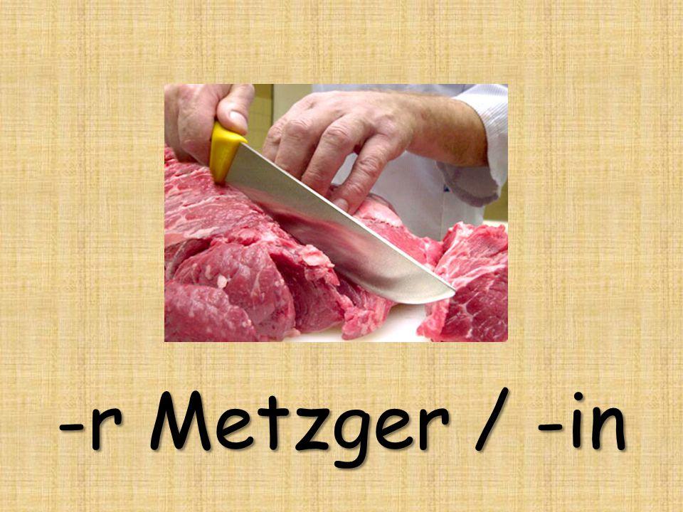 -r Metzger / -in