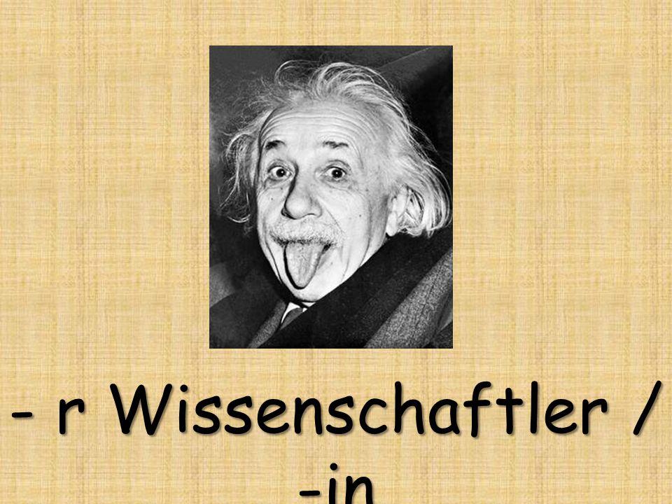 - r Wissenschaftler / -in