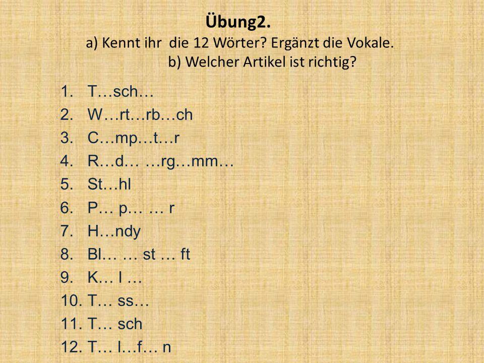 Übung2.a) Kennt ihr die 12 Wörter. Ergänzt die Vokale.