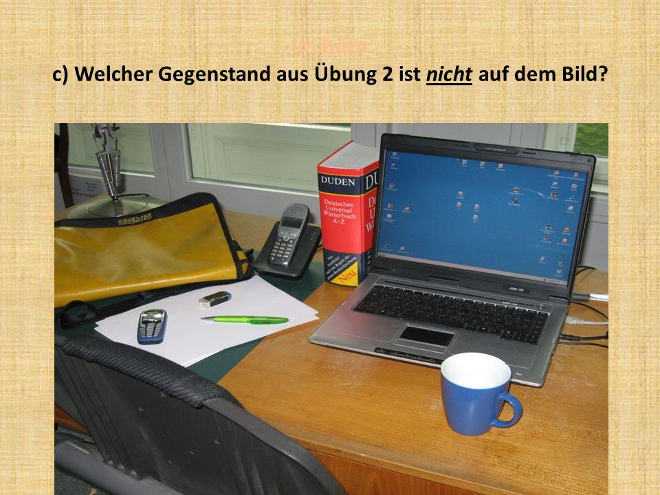 Im Büro c) Welcher Gegenstand aus Übung 2 ist nicht auf dem Bild?