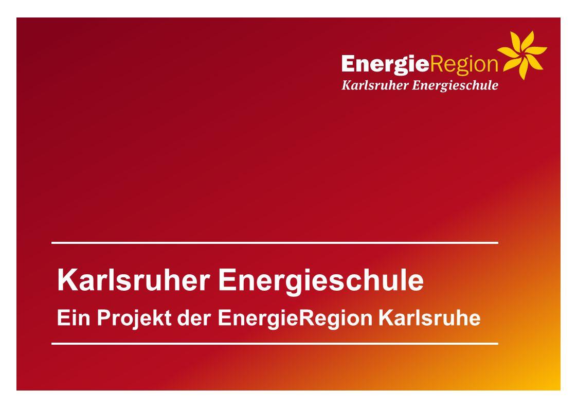 Karlsruher Energieschule Ein Projekt der EnergieRegion Karlsruhe