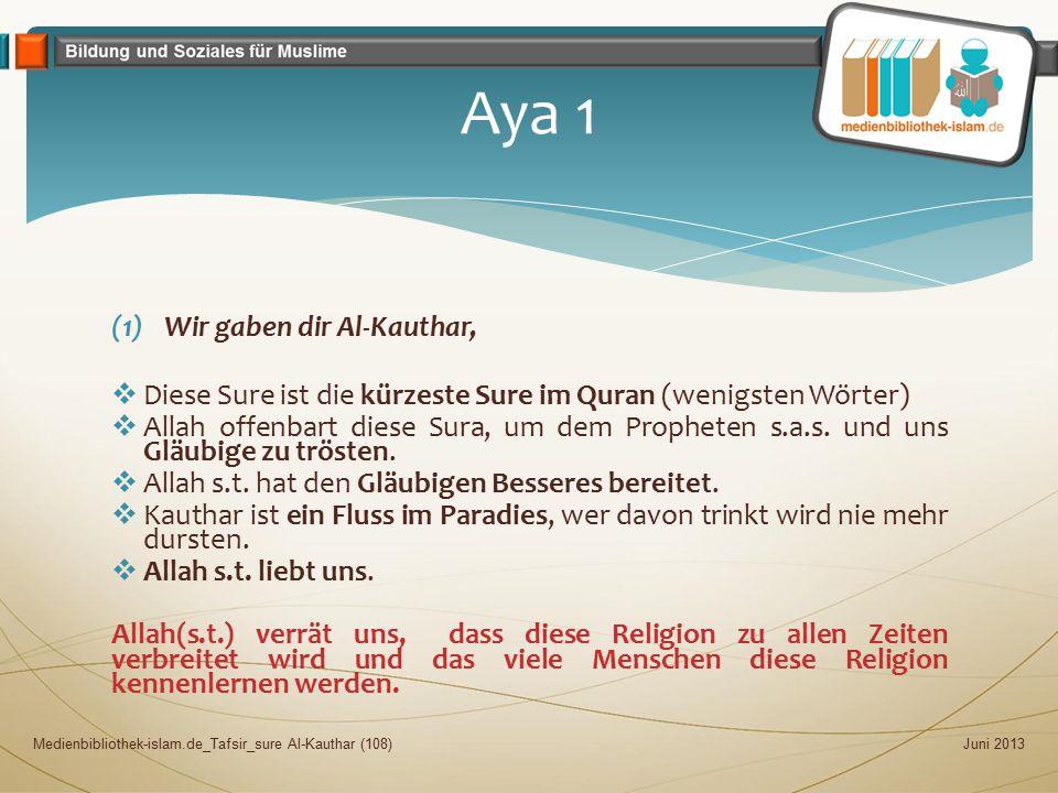 (1)Wir gaben dir Al-Kauthar,  Diese Sure ist die kürzeste Sure im Quran (wenigsten Wörter)  Allah offenbart diese Sura, um dem Propheten s.a.s. und
