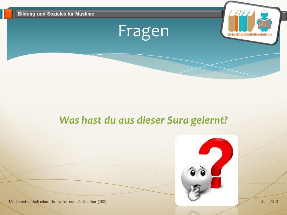 Was hast du aus dieser Sura gelernt? Juni 2013Medienbibliothek-islam.de_Tafsir_sure Al-Kauthar (108) Fragen