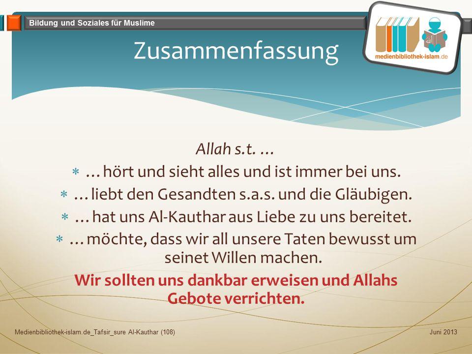 Allah s.t. …  …hört und sieht alles und ist immer bei uns.  …liebt den Gesandten s.a.s. und die Gläubigen.  …hat uns Al-Kauthar aus Liebe zu uns be