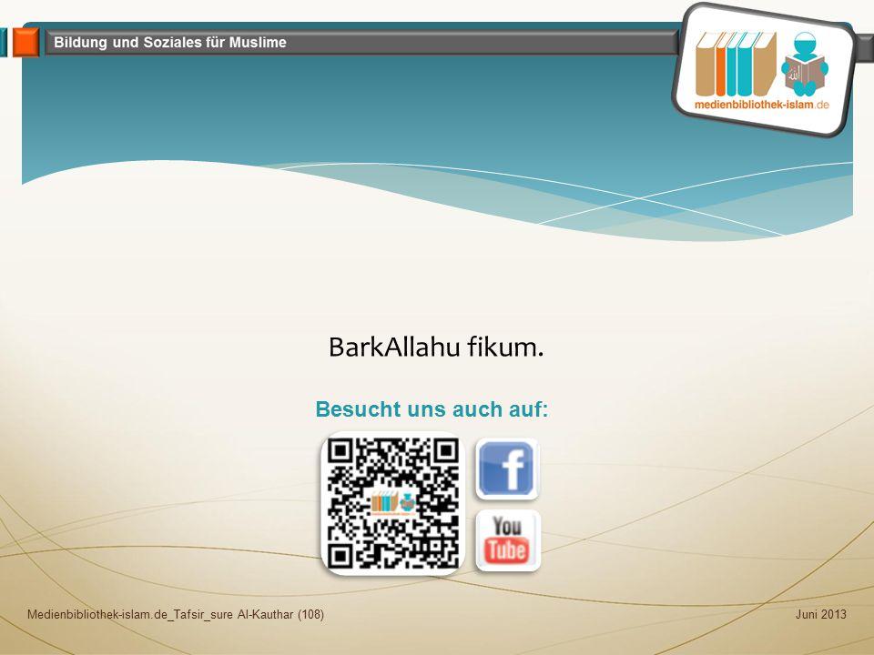 Juni 2013Medienbibliothek-islam.de_Tafsir_sure Al-Kauthar (108) BarkAllahu fikum. Besucht uns auch auf: