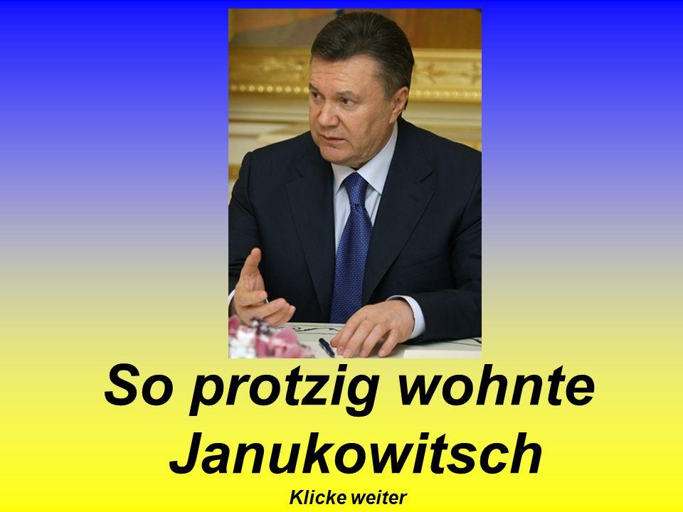 So protzig wohnte Janukowitsch Klicke weiter