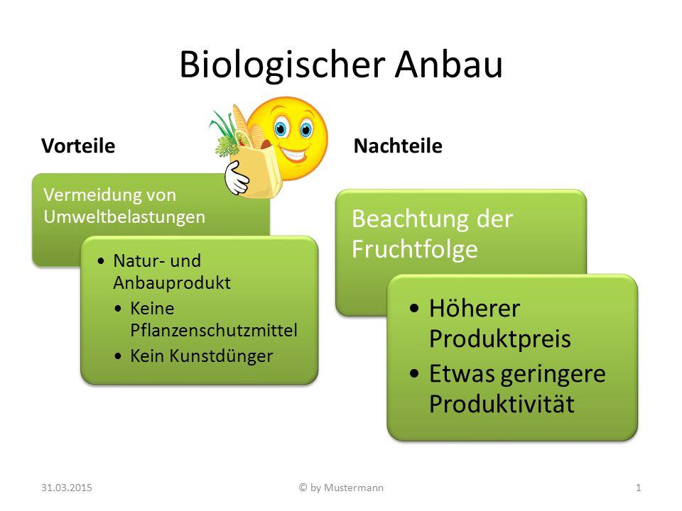 Biologischer Anbau Vorteile Vermeidung von Umweltbelastungen Natur- und Anbauprodukt Keine Pflanzenschutzmittel Kein Kunstdünger Nachteile Beachtung d
