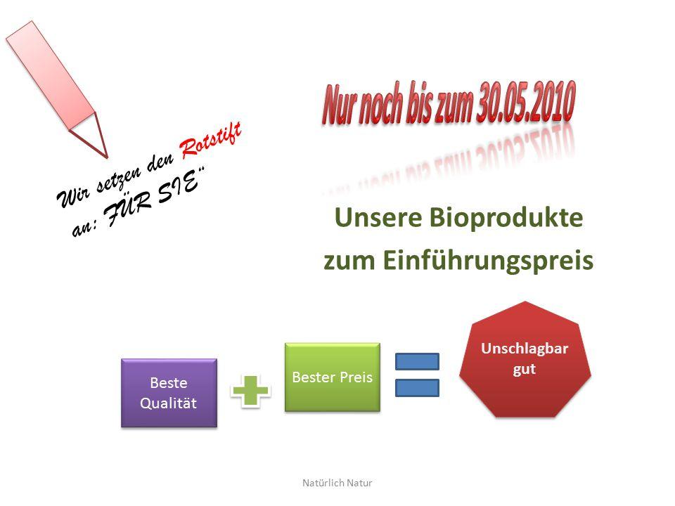 """Unsere Bioprodukte zum Einführungspreis Natürlich Natur Wir setzen den Rotstift an: FÜR SIE"""" Bester Preis Beste Qualität Unschlagbar gut"""