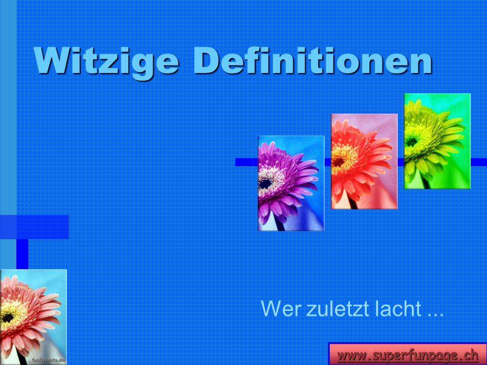 www.superfunpage.ch Witzige Definitionen Wer zuletzt lacht...