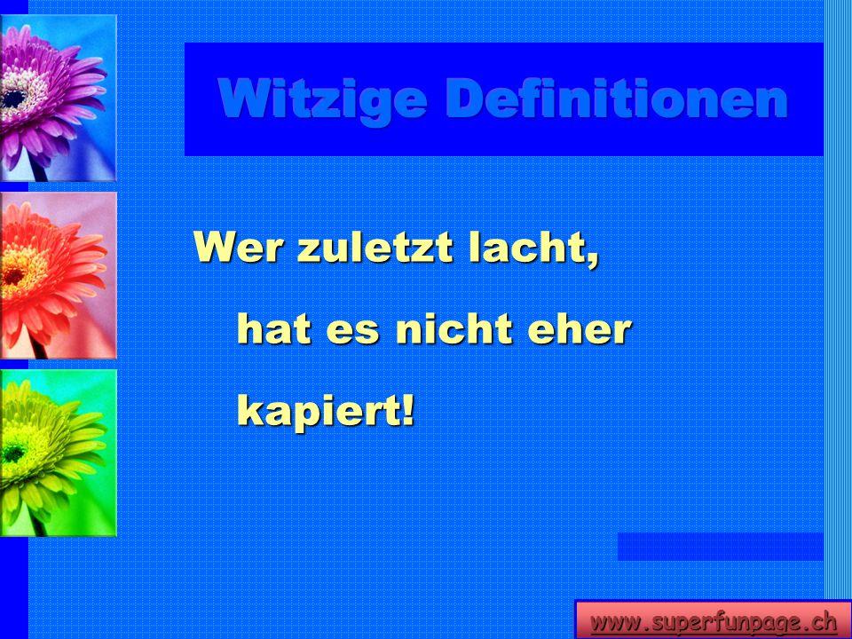 www.superfunpage.ch Wer zuletzt lacht, hat es nicht eher kapiert!