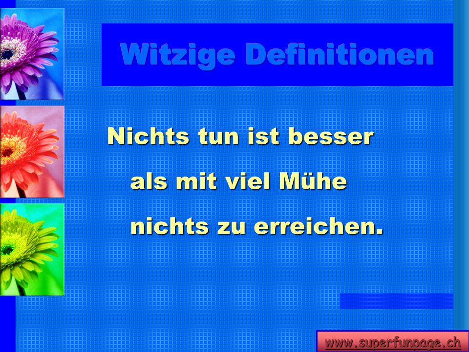 www.superfunpage.ch Nichts tun ist besser als mit viel Mühe nichts zu erreichen.