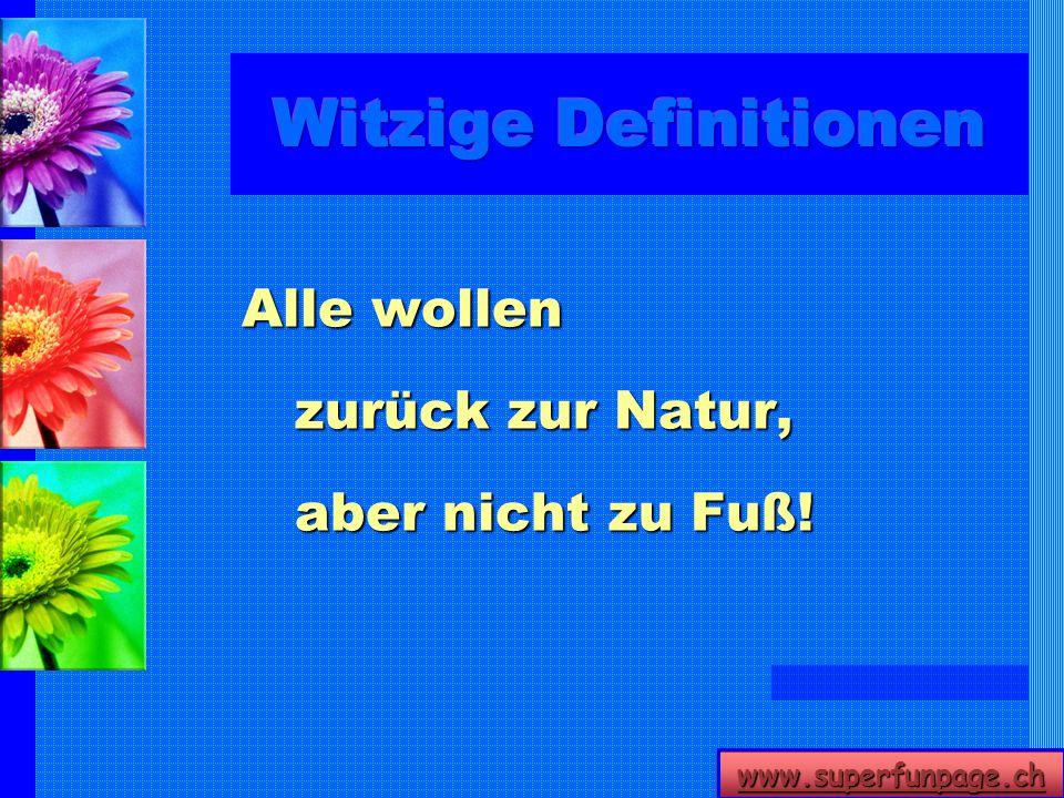 www.superfunpage.ch Alle wollen zurück zur Natur, aber nicht zu Fuß!