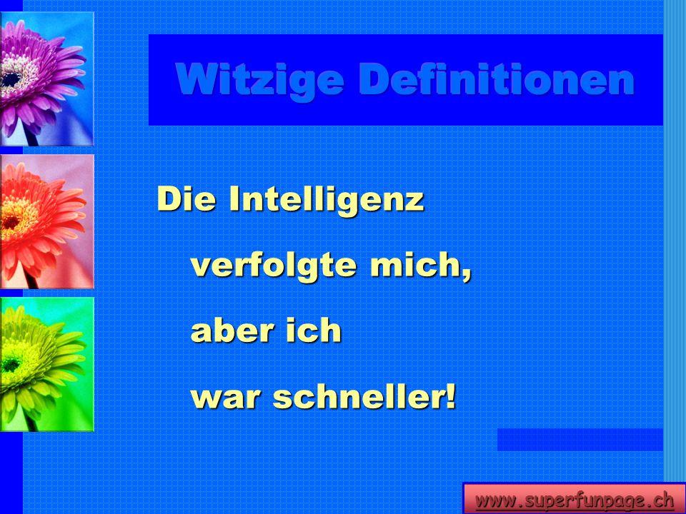 www.superfunpage.ch Die Intelligenz verfolgte mich, aber ich war schneller!