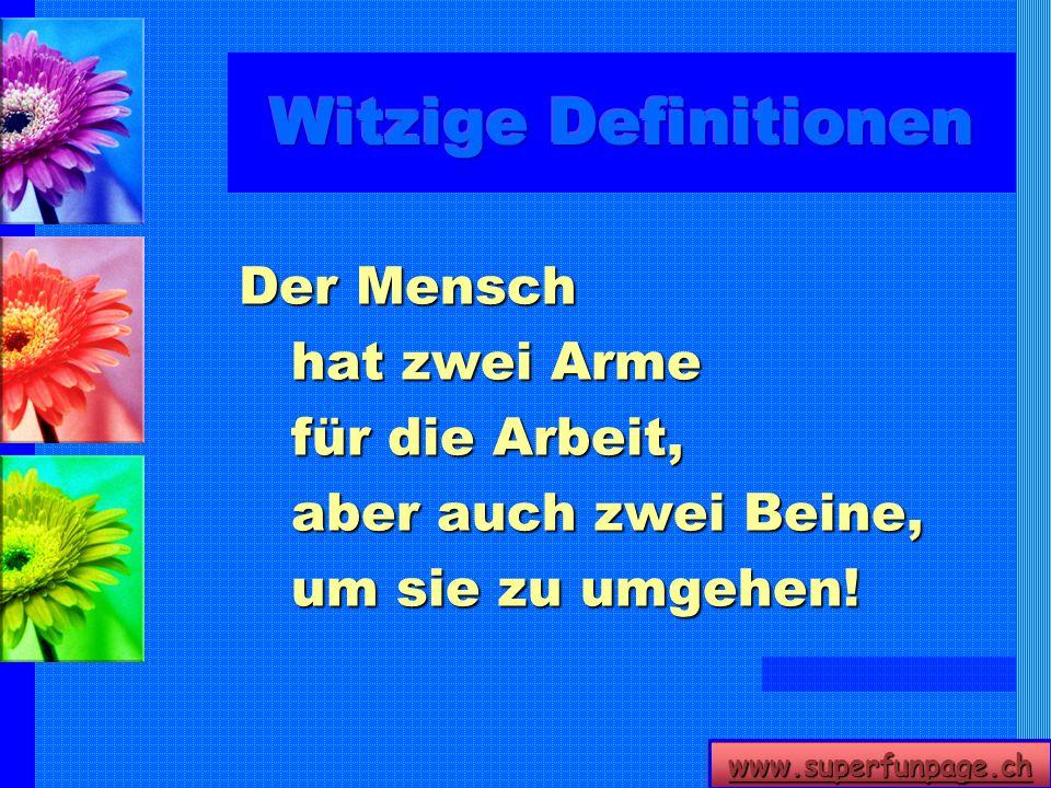 www.superfunpage.ch Der Mensch hat zwei Arme für die Arbeit, aber auch zwei Beine, um sie zu umgehen!