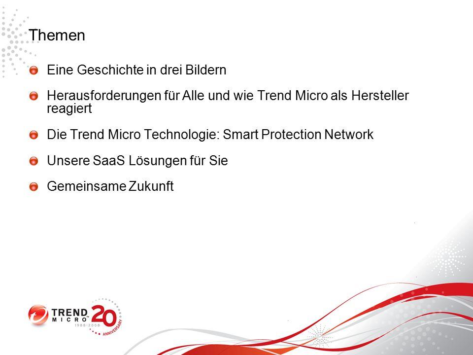 Themen Eine Geschichte in drei Bildern Herausforderungen für Alle und wie Trend Micro als Hersteller reagiert Die Trend Micro Technologie: Smart Protection Network Unsere SaaS Lösungen für Sie Gemeinsame Zukunft