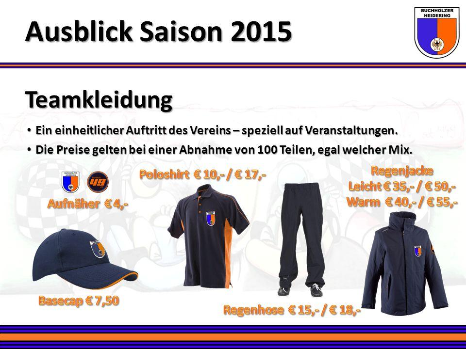 Teamkleidung Ausblick Saison 2015 Ein einheitlicher Auftritt des Vereins – speziell auf Veranstaltungen. Ein einheitlicher Auftritt des Vereins – spez