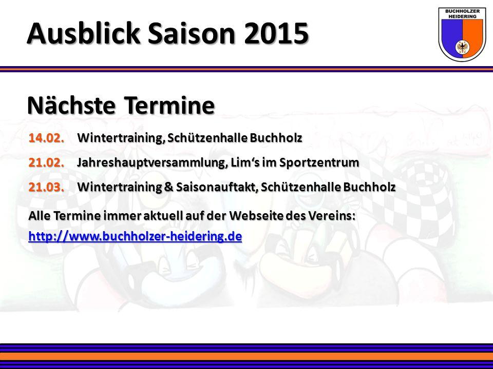 Nächste Termine Ausblick Saison 2015 14.02.Wintertraining, Schützenhalle Buchholz 21.02.Jahreshauptversammlung, Lim's im Sportzentrum 21.03.Wintertrai