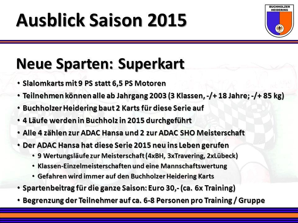 Neue Sparten: Superkart Ausblick Saison 2015 Slalomkarts mit 9 PS statt 6,5 PS Motoren Slalomkarts mit 9 PS statt 6,5 PS Motoren Teilnehmen können all