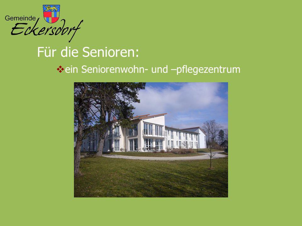 Für die Senioren:  ein Seniorenwohn- und –pflegezentrum