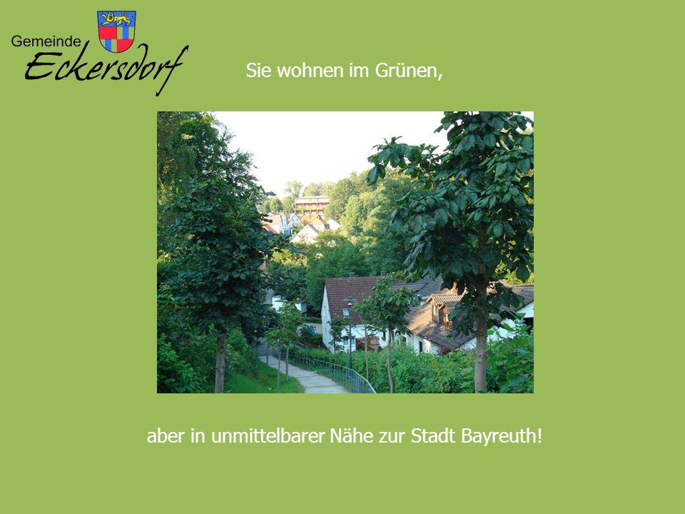 Sie wohnen im Grünen, aber in unmittelbarer Nähe zur Stadt Bayreuth!