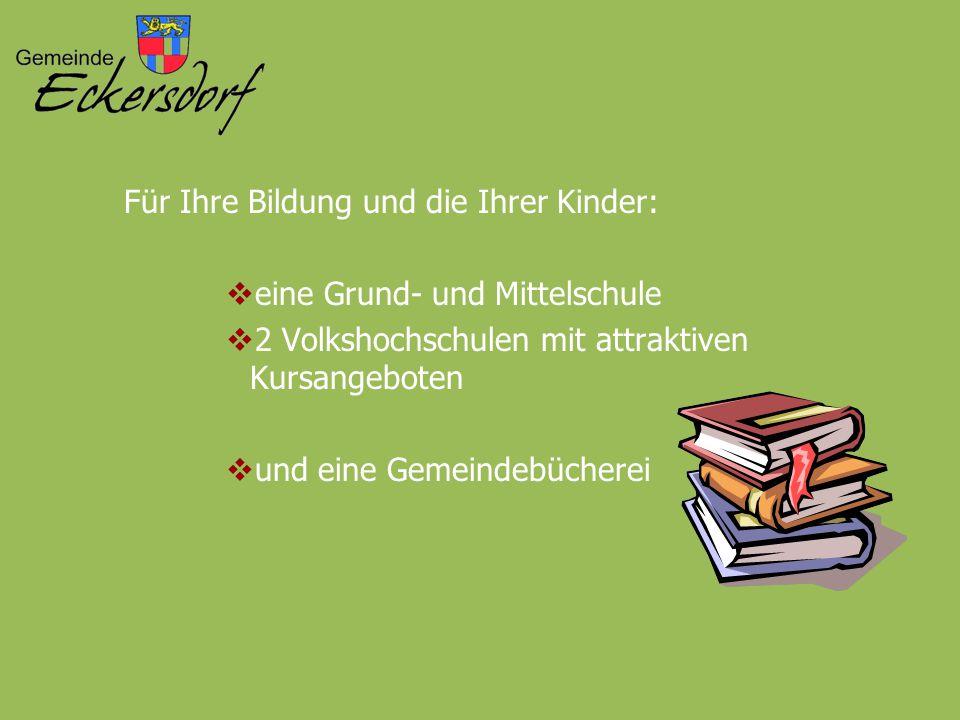 Für Ihre Bildung und die Ihrer Kinder:  eine Grund- und Mittelschule  2 Volkshochschulen mit attraktiven Kursangeboten  und eine Gemeindebücherei