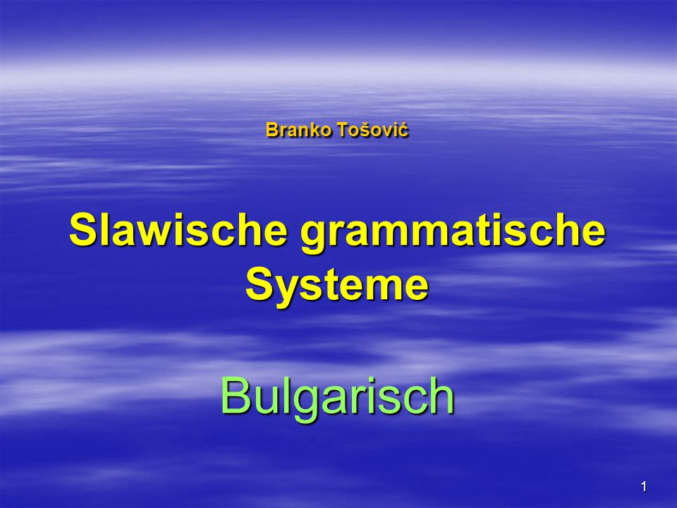 1 Branko Tošović Slawische grammatische Systeme Bulgarisch